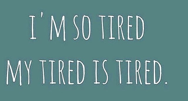 So tired quote